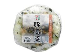 セブン-イレブン 豚高菜おむすび